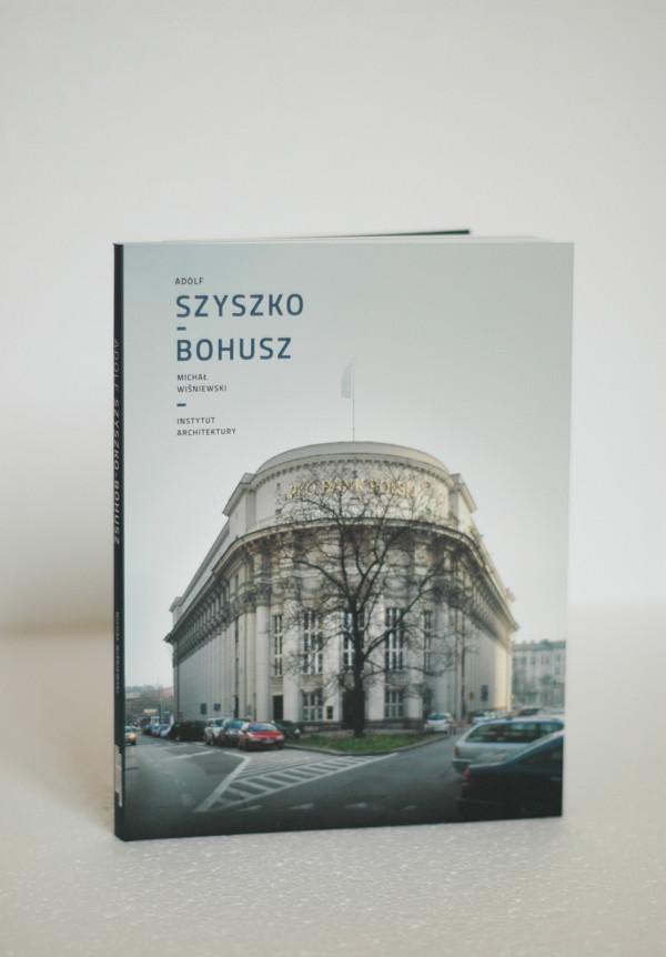 """Michał Wiśniewski, Ryszard Ochęduszko, """"Adolf Szyszko-Bohusz"""", Instytut Architektury, Kraków 2013"""